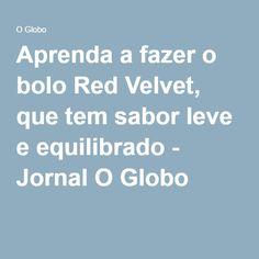Aprenda a fazer o bolo Red Velvet, que tem sabor leve e equilibrado - Jornal O Globo