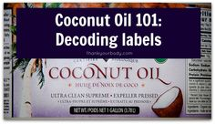 Coconut Oil 101: Decoding labels - knowing what to buy and what to avoid.