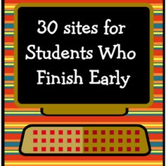 http://kbkonnected.tumblr.com/post/10903922014/30-sites-for-students-who-finish-early-elemchat