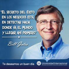 """""""El secreto del éxito en los negocios está en detectar hacia donde va el Mundo y llegar ahí primero"""" - Bill Gates"""