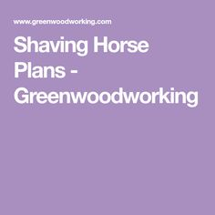 Shaving Horse Plans - Greenwoodworking