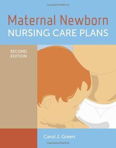 Maternal Newborn Nursing Care Plans: Carol J. Green: UConn access.