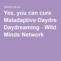 Yes, you can cure Maladaptive Daydreaming - Wild Minds Network