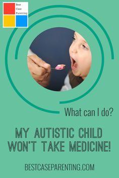 Does your autistic child refuse to take medicine? We have tips and advice to help!