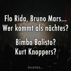 Flo Rida, Bruno Mars… Wer kommt als nächstes? Bimbo Balisto? Kurt Knoppers?