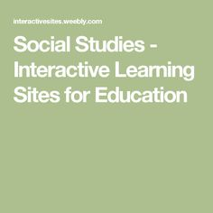 Social Studies - Interactive Learning Sites for Education