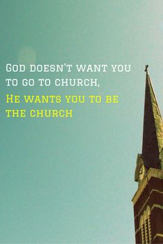 Don't just go to church, BE the church.