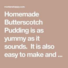 Homemade Butterscotch Pudding is as yummy as it sounds. It is also easy to make and only has six ingredients I bet you already have. Butterscotch Pudding, New Recipes, Ice Cream, Homemade, Chocolate, Sweet Dreams, Easy, How To Make, Food