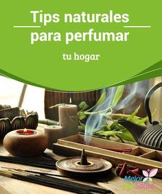 Tips naturales para perfumar tu hogar  Hay algo imprescindible para que nuestro hogar sea agradable y acogedor: su aroma. Hoy en día existen muchas maneras de personalizar su olor.