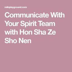 Communicate With Your Spirit Team with Hon Sha Ze Sho Nen