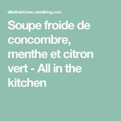 Soupe froide de concombre, menthe et citron vert - All in the kitchen