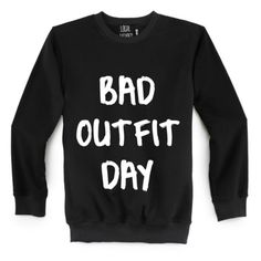 Bad Outfit Day Sweatshirt by Local Heroes
