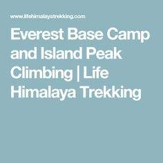 Everest Base Camp and Island Peak Climbing |  Life Himalaya Trekking