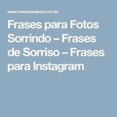 Frases para Fotos Sorrindo – Frases de Sorriso – Frases para Instagram