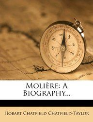 Molière: A Biography... by Hobart Chatfield Chatfield-Taylor