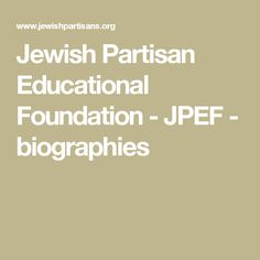 Jewish Partisan Educational Foundation - JPEF - biographies