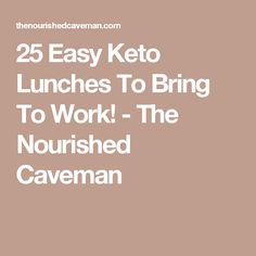 25 Easy Keto Lunches To Bring To Work! - The Nourished Caveman