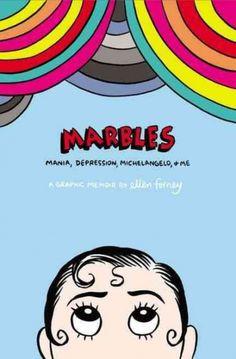 Marbles: Mania, Depression, Michelangelo and Me: A Graphic Memoir Ellen Forney