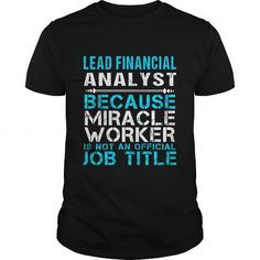 LEAD FINANCIAL ANALYST Because FREAKIN Miracle Worker Isn't An Official Job Title T Shirts, Hoodies. Get it now ==► https://www.sunfrog.com/LifeStyle/LEAD-FINANCIAL-ANALYST--FREAKIN-Black-Guys.html?57074 $25