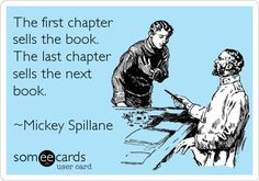 The first chapter sells the book. The last chapter sells the next book.