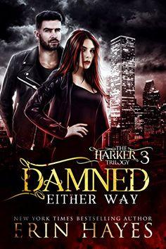 Damned Either Way (The Harker Trilogy Book 3) by Erin Hayes https://www.amazon.com/dp/B06XSCG3JT/ref=cm_sw_r_pi_dp_x_MVWezbB93AXM1
