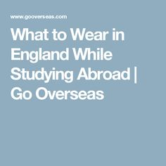 What to Wear in England While Studying Abroad   Go Overseas