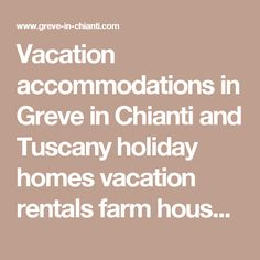 Vacation accommodations in Greve in Chianti and Tuscany holiday homes vacation rentals farm house holidays apartments bed and breakfast rooms