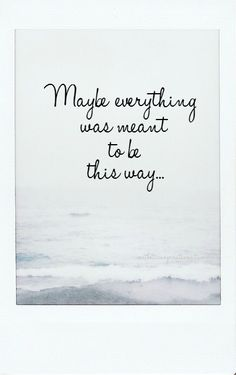 Inspiring Quotes About Life : maybe everything was meant to be this way. - Hall Of Quotes Cute Quotes, Words Quotes, Great Quotes, Quotes To Live By, Inspirational Quotes, Sayings, Qoutes, Motivational, Deep Quotes