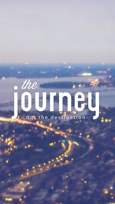 The #Journey, not the #destination.  #iPhone 5 #Lifeline #wallpaper #quotes