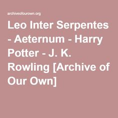 Leo Inter Serpentes - Aeternum Just one conversation between two eleven year old boys goes slightly differently, and the world changes. Just how much will be different with Harry being sorted into Slytherin, and how much will stay the same? Archive Of Our Own, Slytherin, Leo, Harry Potter, Fanfiction, Conversation, Organization, Boys, Lion