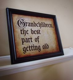 Grandchildren are the best part of getting old! SOOOOO TRUE!