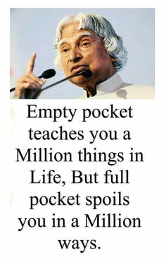 "Kalam quotes - Empty pocket teaches you a millions things in life, but full pocket spoils you in a millions ways "" life millions teach motivationalquote Apj Quotes, Real Life Quotes, Life Lesson Quotes, Reality Quotes, Hindi Quotes, Wisdom Quotes, Motivational Quotes, Qoutes, Freedom Quotes"