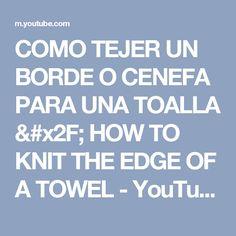 COMO TEJER UN BORDE O CENEFA PARA UNA TOALLA / HOW TO KNIT THE EDGE OF A TOWEL - YouTube