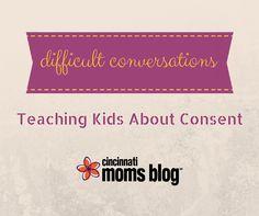 Difficult Conversations: Teaching Kids about Consent | Cincinnati Moms Blog