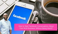 How to Start Facebook Conversations About Your MLM Business  Repin if you get value, please.