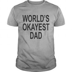 Worlds Okayest Dad #fatherday #tshirts #father #gift #ideas #Popular #Everything #Videos #Shop #Animals #pets #Architecture #Art #Cars #motorcycles #Celebrities #DIY #crafts #Design #Education #Entertainment #Food #drink #Gardening #Geek #Hair #beauty #Health #fitness #History #Holidays #events #Home decor #Humor #Illustrations #posters #Kids #parenting #Men #Outdoors #Photography #Products #Quotes #Science #nature #Sports #Tattoos #Technology #Travel #Weddings #Women