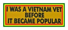 Vietnam Vets....we were not popular during the Vietnam era. I'm happy today's servicemen have the respect of the public.
