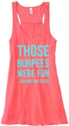 Those Burpees Were Fun Said No One Ever Train Gym Tank Top Flowy Racerback Workout Work Out Custom Colors You Choose Size & Colors. $24.00, via Etsy.