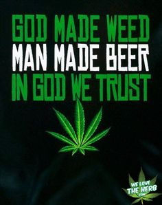 God Made Weed, Man Made Beer, In God We Trust