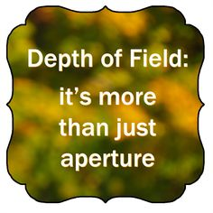 Boost Your Photography: Depth of Field: it's more than just aperture