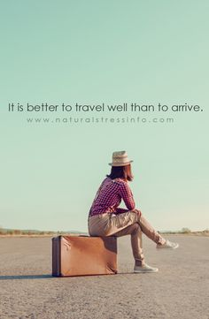 It is better to travel well than to arrive.  #stress #stressfree #motivation #antistress #nostress #beatstress #stressed #depression #beatdepression  #anxiety #moods #stressreliever #stressful #inspirationalquotes #stressrelief #meditation