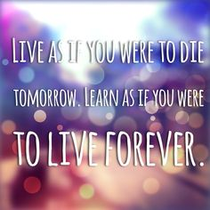 Live life to the fullest! Travel, explore, and don't take anything for granted.