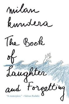 """The Book of Laughter and Forgetting by Milan Kundera - """"...erotic, intellectual, and above all, humorous."""" --Newsweek"""