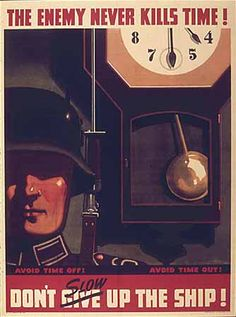 "WWII poster, ""The enemy never kills time! Don't slow up the ship!"""