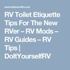 RV Toilet Etiquette Tips For The New RVer – RV Mods – RV Guides – RV Tips | DoItYourselfRV