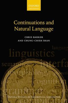 Continuations and natural language / Chris Barker, Chung-Chieh Shan - Oxford : Oxford University Press, 2014