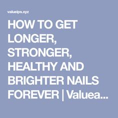 HOW TO GET LONGER, STRONGER, HEALTHY AND BRIGHTER NAILS FOREVER | Valueable Tips and Tricks