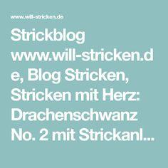 Strickblog www.will-stricken.de, Blog Stricken, Stricken mit Herz: Drachenschwanz No. 2 mit Strickanleitung