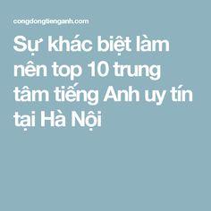 Sự khác biệt làm nên top 10 trung tâm tiếng Anh uy tín tại Hà Nội