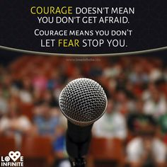 Courage doesn't mean you don't get Afraid. Courage means you don't let fear stop you. #WednesdayWisdom